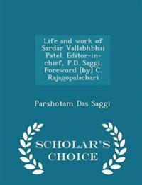 Life and Work of Sardar Vallabhbhai Patel. Editor-In-Chief, P.D. Saggi. Foreword [By] C. Rajagopalachari - Scholar's Choice Edition