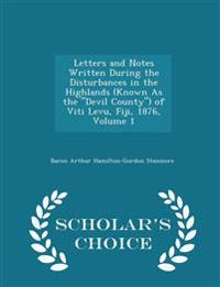 Letters and Notes Written During the Disturbances in the Highlands (Known as the Devil County) of Viti Levu, Fiji, 1876, Volume 1 - Scholar's Choice Edition