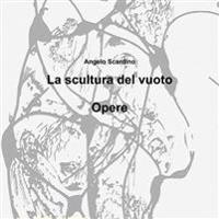 """La Scultura Del Vuoto """"Opere"""""""