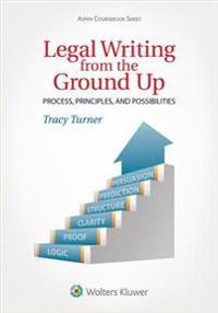 Legal Writing from the Ground Up: Process, Principles, and Possibilities