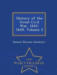 History of the Great Civil War, 1642-1649, Volume 2 - War College Series
