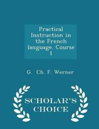 Practical Instruction in the French Language. Course 1 - Scholar's Choice Edition
