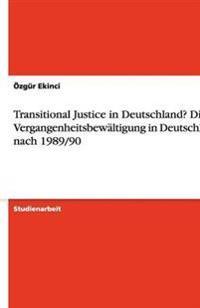 Transitional Justice in Deutschland? Die Vergangenheitsbewaltigung in Deutschland Nach 1989/90