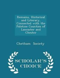 Remains, Historical and Literary, Connected with the Palatine Counties of Lancaster and Chester - Scholar's Choice Edition