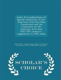Index II to Publications of Special Committee on Un-American Activities (Dies Committee) and the Committee on Un-American Activities, 1942-1947 Inclusive