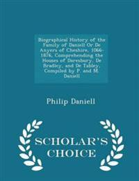 Biographical History of the Family of Daniell or de Anyers of Cheshire, 1066-1876, Comprehending the Houses of Daresbury, de Bradley, and de Tabley, Compiled by P. and M. Daniell - Scholar's Choice Edition