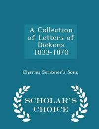 A Collection of Letters of Dickens 1833-1870 - Scholar's Choice Edition