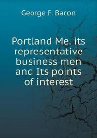 Portland Me. Its Representative Business Men and Its Points of Interest