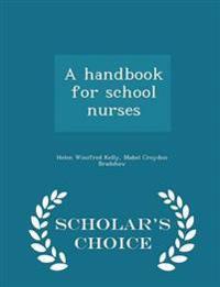 A Handbook for School Nurses - Scholar's Choice Edition
