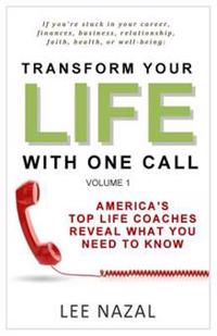 Transform Your Life with One Call: America's Top Life Coaches Reveal What You Need to Know