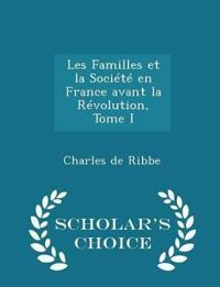 Les Familles Et La Societe En France Avant La Revolution, Tome I - Scholar's Choice Edition