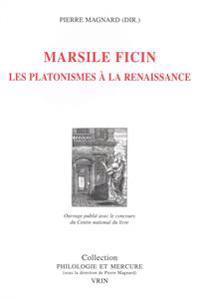 Marsile Ficin: Les Platonismes a la Renaissance
