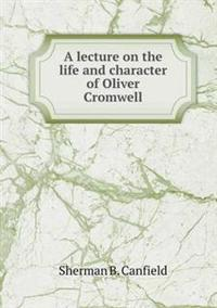 A Lecture on the Life and Character of Oliver Cromwell