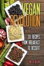 Vegan Revolution: 30 All Time Classic Vegan Recipes, Everything from Breakfast to Dessert!