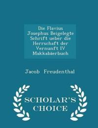 Die Flavius Josephus Beigelegte Schrift Ueber Die Herrschaft Der Vernunft IV Makkabaerbuch - Scholar's Choice Edition