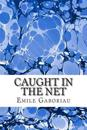 Caught in the Net: (Emile Gaboriau Classics Collection)