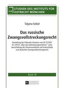 Das Russische Zwangsvollstreckungsrecht: Darstellung Des Foederalen Gesetzes Vom 02.10.2007 NR. 229-Fz Ueber Das Vollstreckungsverfahren Unter Hervorh