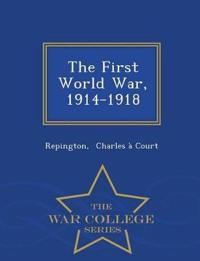 The First World War, 1914-1918 - War College Series
