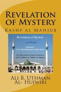Revelation of Mystery: Kashf Al Mahjub