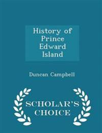History of Prince Edward Island - Scholar's Choice Edition
