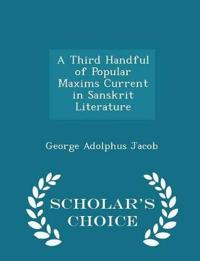 A Third Handful of Popular Maxims Current in Sanskrit Literature - Scholar's Choice Edition