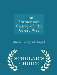 The Immediate Causes of the Great War - Scholar's Choice Edition