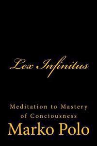 Lex Infinitus: Meditation to Mastery of Conciousness