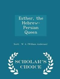 Esther, the Hebrew-Persian Queen - Scholar's Choice Edition
