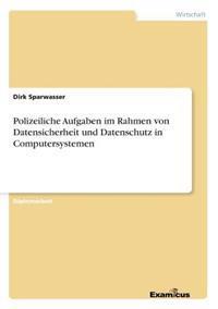 Polizeiliche Aufgaben Im Rahmen Von Datensicherheit Und Datenschutz in Computersystemen