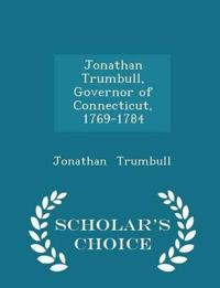 Jonathan Trumbull, Governor of Connecticut, 1769-1784 - Scholar's Choice Edition