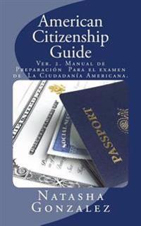 American Citizenship Guide: U.S. Citizenship Exam Preparation Manual