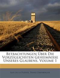 Betrachtungen Über Die Vorzüglichsten Geheimnisse Unseres Glaubens, Volume 1