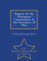 Report of the Philippine Commission to the Secretary of War - War College Series