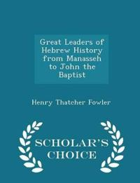 Great Leaders of Hebrew History from Manasseh to John the Baptist - Scholar's Choice Edition
