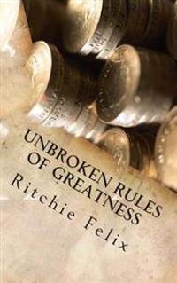 Unbroken Rules of Greatness: Unbroken Laws of Greatness