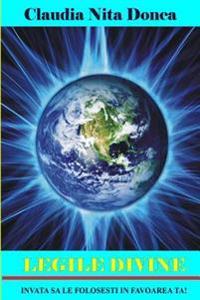 Legile Divine: Invata Sa Le Folosesti in Favoarea Ta!