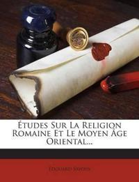 Études Sur La Religion Romaine Et Le Moyen Âge Oriental...