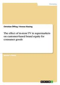 The Effect of In-Store TV in Supermarkets on Customer-Based Brand Equity for Consumer Goods