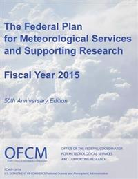The Federal Plan for Meteorological Services and Supporting Research: Fiscal Year 2015 (Color)
