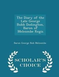 The Diary of the Late George Bubb Dodington, Baron of Melcombe Regis - Scholar's Choice Edition