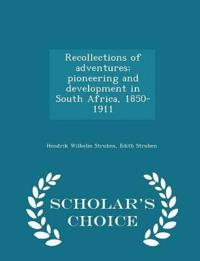 Recollections of Adventures; Pioneering and Development in South Africa, 1850-1911 - Scholar's Choice Edition