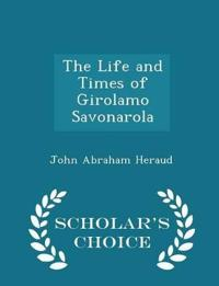 The Life and Times of Girolamo Savonarola - Scholar's Choice Edition