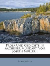 Prosa Und Gedichte In Aachener Mundart: Von Joseph Müller...