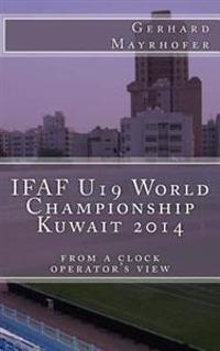 Ifaf U19 World Championship Kuwait 2014: From a Clock Operator's View
