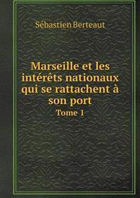 Marseille Et Les Interets Nationaux Qui Se Rattachent a Son Port Tome 1