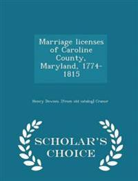 Marriage Licenses of Caroline County, Maryland, 1774-1815 - Scholar's Choice Edition