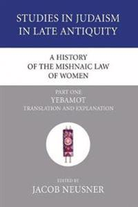 A History of the Mishnaic Law of Women