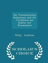Die Venezianischen Relazionen Und Ihr Verhaltnis Zur Kultur Der Renaissance - Scholar's Choice Edition