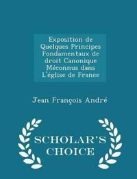 Exposition de Quelques Principes Fondamentaux de Droit Canonique Meconnus Dans L'Eglise de France - Scholar's Choice Edition