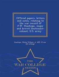 Official Papers, Letters and Notes, Relating to the War Record of P.W. Stanhope, Major and Brevet Lieutenant-Colonel, U.S. Army - War College Series